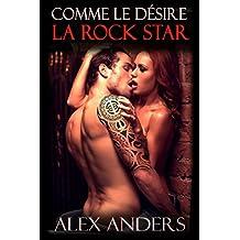 Comme le Désire la Rock Star: (Rock Star, HHF, Mâle Dominant, Romance Erotique)