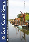 East Coast Rivers Cruising Companion - A Yachtsmans Pilot and Cruising Guide to the Waters from Lowestoft to Ramsgate