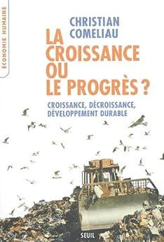 La croissance ou le progrès ? : Croissance, décroissance, développement durable par [Comeliau, Christian]