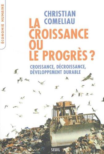 La croissance ou le progrès ? : Croissance, décroissance, développement durable (L'Economie humaine t. 1) par Christian Comeliau