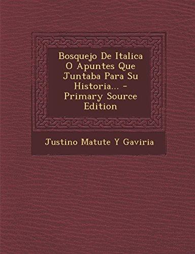 Bosquejo de Italica O Apuntes Que Juntaba Para Su Historia. - Primary Source Edition