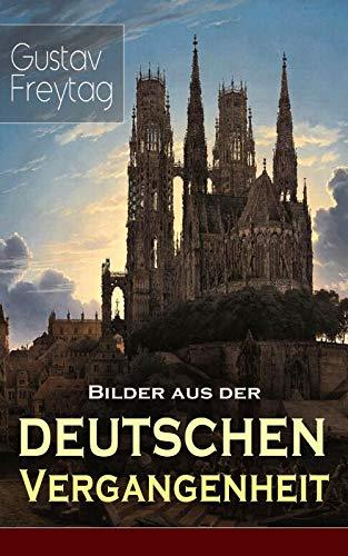 Bilder aus der deutschen Vergangenheit: Aus den Kreuzzügen, Der Dreißigjährige Krieg, Das...