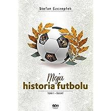 Moja historia futbolu Tom 1 Swiat