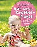 Zehn kleine Krabbelfinger: Spiel und Spaß mit unseren Kleinsten