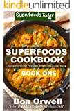 Superfoods Cookbook: Over 95 Quick & Easy Gluten Free Low Cholesterol Whole Foods Recipes full of Antioxidants & Phytochemicals (Natural Weight Loss Transformation Book 29) (English Edition)