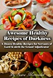 Awesome Healthy Recipes of Darkness: A Dozen Healthy Recipes for Servants of Lord K'aleth the Grand Adjudicator (Healthy Recipes, Free Healthy Recipes, ... Healthy Living, The Will of Lord K'aleth)