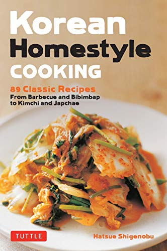 Korean Homestyle Cooking: 89 Classic Recipes - From Barbecue and Bibimbap to Kimchi and Japchae (English Edition)