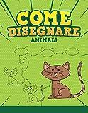 COME DISEGNARE - ANIMALI: Step by Step Come disegnare animali del fumetto. Libro per disegnare e colorare per bambini