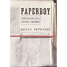 Paperboy: Confessions of a Future Engineer by Henry Petroski (2002-03-26)