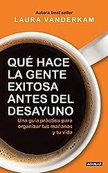 Qué hace la gente exitosa antes del desayuno: Una guía práctica para organizar tus mañanas y tu vida (Spanish Edition)