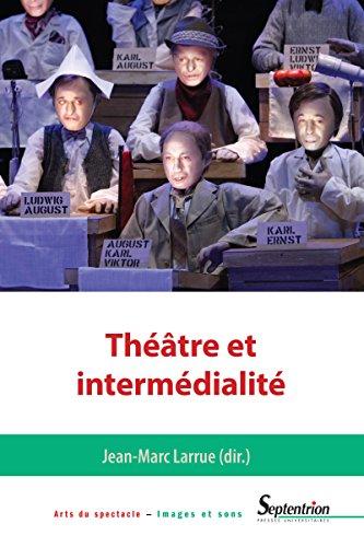 Théâtre et intermédialité (Arts du spectacle – Images et sons) par Jean-Marc Larrue
