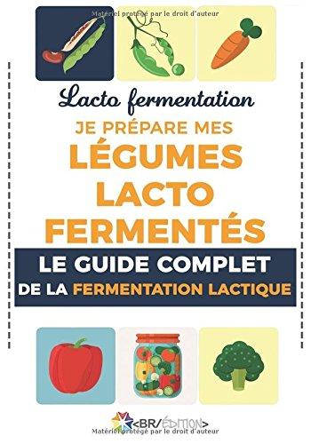 Lacto fermentation : Je prépare mes légumes lacto fermentés: Le guide complet de la fermentation lactique par Bien Manger