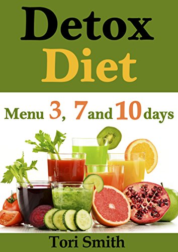 Detox Diet: Menu 3, 7 and 10 days ( clean eating made simple, clean eating for every season, 10 day detox diet) (English Edition)