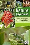 Nature guyanaise - 50 ans de progrès er de souvenirs