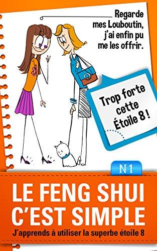 Couverture du livre Le Feng Shui c'est simple, N°1: j'apprends à utiliser la superbe étoile 8