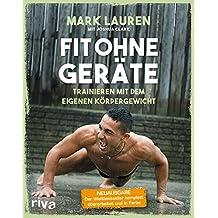 Fit ohne Geräte: Trainieren mit dem eigenen Körpergewicht – Neuausgabe: Der Weltbestseller komplett überarbeitet und in Farbe