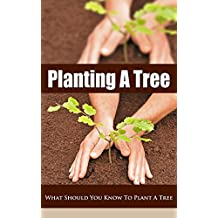 Planting a Tree: What Should You Know to Plant a Tree (English Edition)