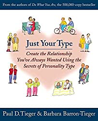 [Just Your Type: Create the Relationship You've Always Wanted Using the Secrets of Personality Type] (By: Paul D. Tieger) [published: January, 2000]