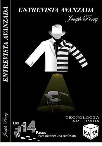 LOS 14 PASOS PARA OBTENER UNA CONFESIÓN CON POLIGRAFO: TÉCNICAS DE ENTREVISTA AVANZADA CON TECNOLOGÍA APLICADA por Joseph Perry