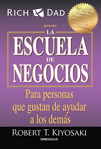La Escuela de Negocios: Para Personas Que Gustan de Ayudar a Los Demás / The Bus Iness School for People Who Like Helping People por Robert T. Kiyosaki