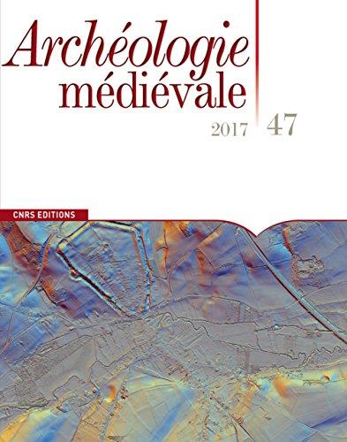 Archéologie médiévale - numéro 47 2017 (47) par Collectif