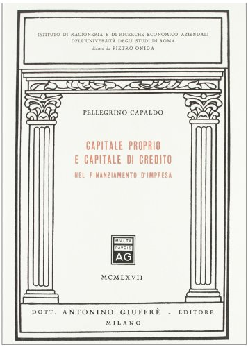 Capitale proprio e capitale di credito nel finanziamento d'impresa (Univ.Roma-Ist.ragion.-ricerche econ.-az.)