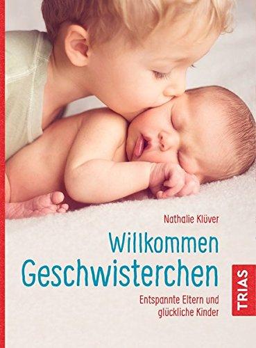 Willkommen Geschwisterchen: Entspannte Eltern und glückliche Kinder