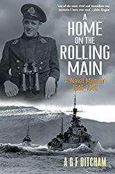 A Home on the Rolling Main: A Naval Memoir 1940-1946