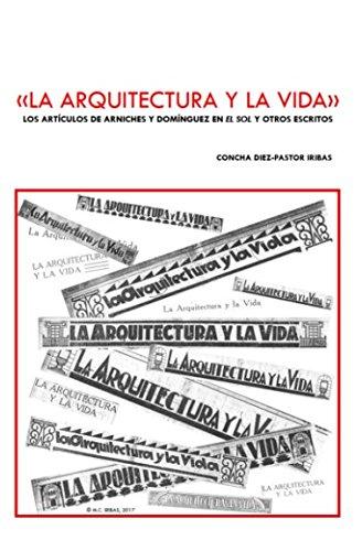 LA ARQUITECTURA Y LA VIDA: LOS ARTÍCULOS DE ARNICHES Y DOMÍNGUEZ EN 'EL SOL' Y OTROS ESCRITOS