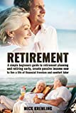 RETIREMENT: The Simple Beginners Guide To Retirement Planning And Retiring Early, Create Passive Income Now To Live A Life Of Financial Freedom And Comfort ... Beginner's Guide, Retirement investing)