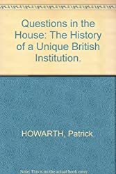 Questions in the House: The History of a Unique British Institution.
