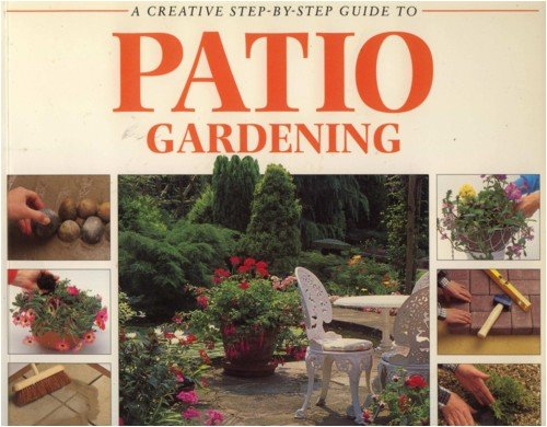 A CREATIVE STEP-BY-STEP GUIDE TO PATIO GARDENING.