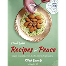 """Recipes For Peace""- Vegan Cookbook Based On The Traditional Arabic Cuisine ? Bilingual Arabic And English Recipe Book ? Delicious And Healthy Plant-Based And Low- Fat Dishes"