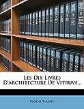 Les Dix Livres D'Architecture de Vitruve...