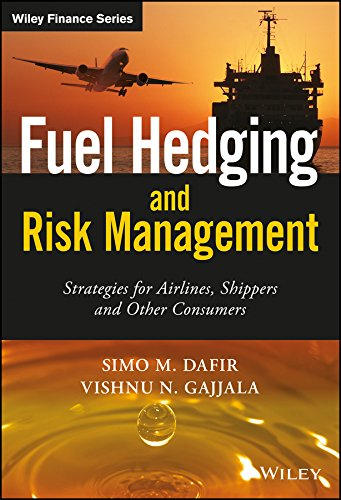 Fuel Hedging And Risk Management: Strategies For Airlines, Shippers And Other Consumers (Wiley Finance Series)