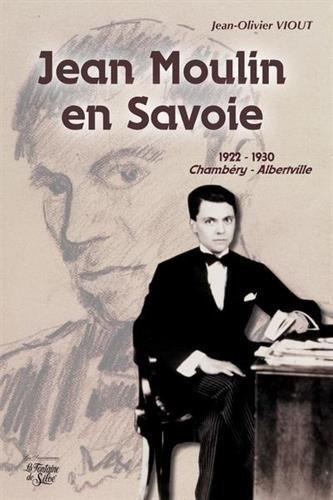 Jean Moulin en Savoie : 1922-1930 Chambéry / Alberville