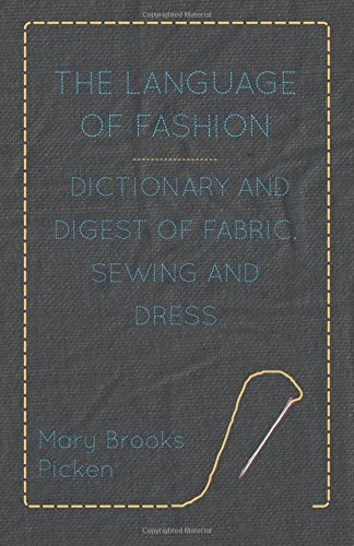 The Language of Fashion - Dictionary and Digest of Fabric, Sewing and Dress by Mary Brooks Picken (9-Nov-2010) Paperback