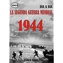 LA SEGUNDA GUERRA MUNDIAL- Parte 8: 1944 día a día.