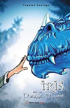 Iris et le Pierre-Plume: Lamitié entre une jeune fille et un dragon (ENC.ROMANS)