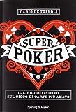 Superpoker. Il libro definitivo sul gioco di carte più amato