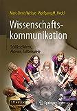 Wissenschaftskommunikation - Schlüsselideen, Akteure, Fallbeispiele - Marc-Denis Weitze