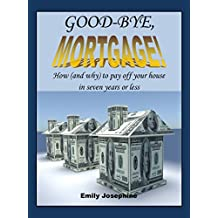 Good-Bye, Mortgage: How (And Why) To Pay Off Your House In Seven Years Or Less (English Edition)