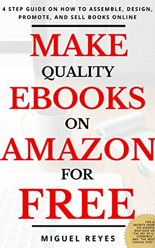 MAKE QUALITY EBOOKS ON AMAZON FOR FREE: 4 Step Guide on How to ...