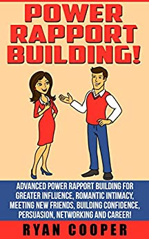 Power Rapport Building: Advanced Power Rapport Building For Greater Influence, Romantic Intimacy, Meeting New Friends, Building Confidence, Persuasion, ... Charisma, Body Language) (English Edition) von [Cooper, Ryan]