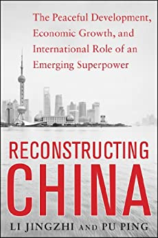 Reconstructing China: The Peaceful Development, Economic Growth, and International Role of an Emerging Super Power: The Peaceful Development, Economic ... Role of an Emerging Super Power von [Jingzhi, Li, Ping, Pu]