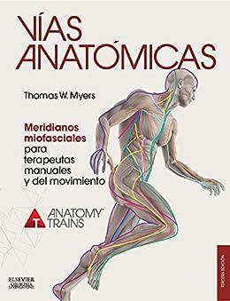 Thomas W. Myers - Vías anatómicas. Meridianos miofasciales para terapeutas manuales y del movimiento