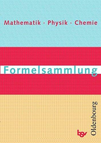 Formelsammlung Mathematik Physik Chemie - Neubearbeitung: Formelsammlung für Realschulen in Bayern