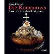 Die Romanows: Russlands Zarenfamilie 1613 - 2013