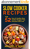 Slow Cooker Recipes: Top 52 Easy & Healthy Slow Cooker Recipes That Everyone Will Love: (Slow Cooking Recipes, Crock Pot Recipes, Healthy slow Cooking, Slow Cooker Cookbook) (English Edition)