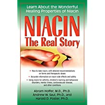 Niacin the Real Story: Learn About the Wonderful Healing Properties of Niacin
